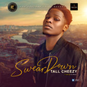 Tall Cheezy Is One For The Future As He Drops – SWEAR DOWN
